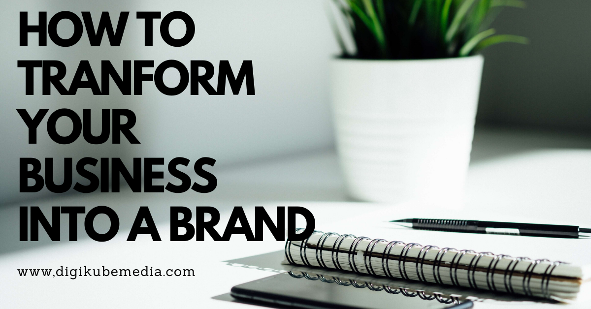 HOW TO TRANSFORM YOUR BUSINESS INTO A BRAND